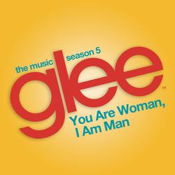 Cover image for You are Woman, I am Man (Glee Cast Version)