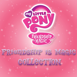 Friendship Is Magic Collection