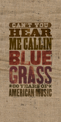 Cover image for Can't You Hear Me Callin' - Bluegrass: 80 Years Of American Music