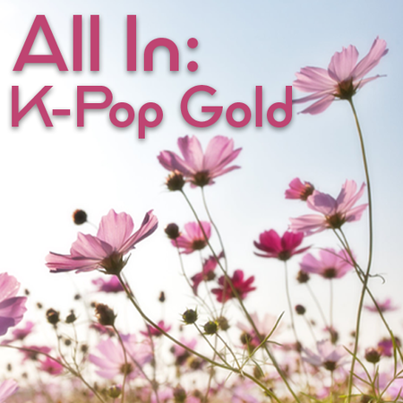 All In: K-Pop Gold