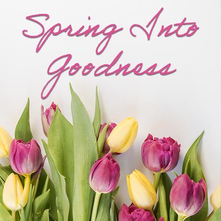 Spring into Goodness