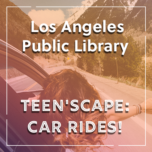 Los Angeles Public Library - Teen'scape: Car Rides!