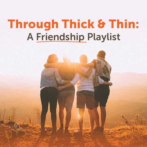 Through Thick & Thin: A Friendship Playlist