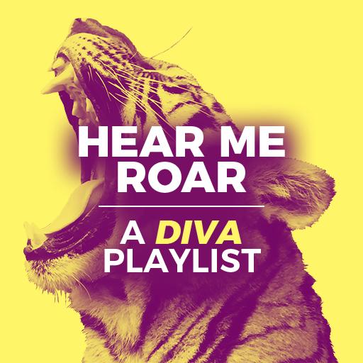 Hear Me Roar! A Diva Playlist