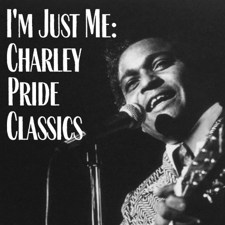I'm Just Me: Charley Pride Classics