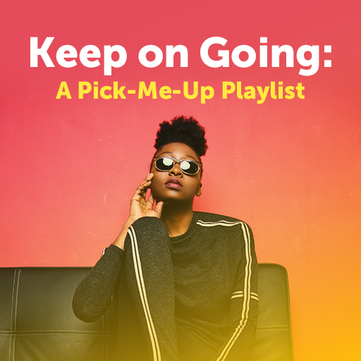 Keep On Going: A Pick-Me-Up Playlist