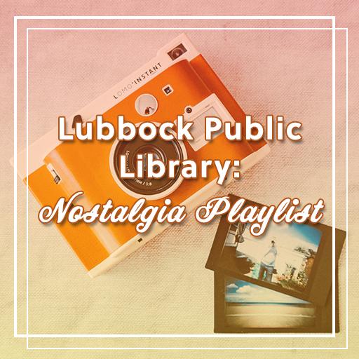 Lubbock Public Library: Nostalgia Playlist