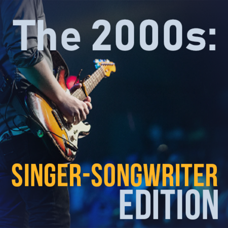 The 2000s: Singer-Songwriter Edition
