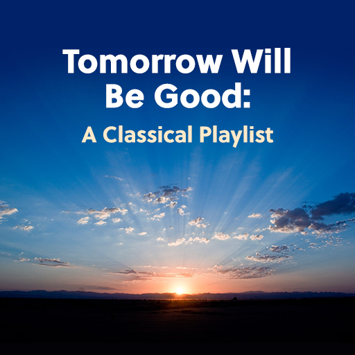Tomorrow Will Be Good: A Classical Playlist
