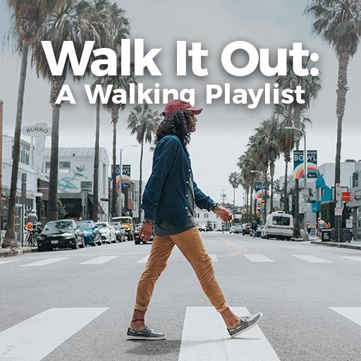 Walk it Out: A Walking Playlist