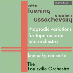 Cover image for Luening - Ussachevsky: Orchestral Premieres - Rhapsodic Variations for Tape Recorder and Orchestra, Kentucky Concerto