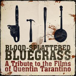 Cover image for Blood Splattered Bluegrass: A Tribute to the Films of Quentin Tarantino