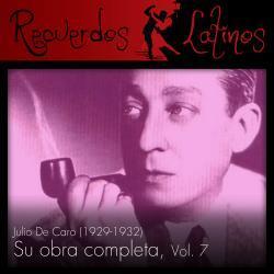 Cover image for Julio de Caro: Su Obra Completa (1929-1932), Vol. 7