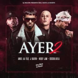 Cover image for Ayer 2 (feat. Dj Nelson, J Balvin, Nicky Jam, Cosculluela)
