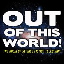Cover image for Out of This World! The Dawn of Science Fiction Television