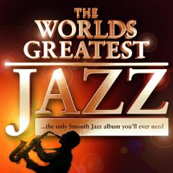 Cover image for Worlds Greatest Jazz - the only Smooth Jazz album you'll ever need...(Deluxe Version )