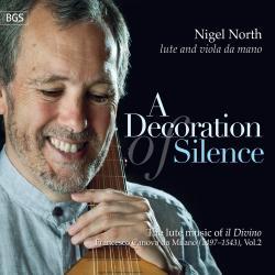 """Cover image for A Decoration of Silence: The Lute Music Of """"Il Divino"""", Francesco Canova da Milano, Vol.2"""