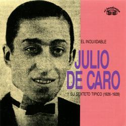 Cover image for El Inolvidable Julio De Caro Y Su Sexteto Típico (1926 - 1928)