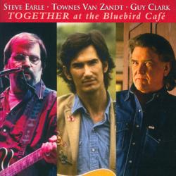 Cover image for Steve Earle, Townes Van Zandt, Guy Clark - Together At The Bluebird Café