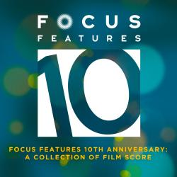 Cover image for Focus Features 10th Anniversary: A Collection of Film Score