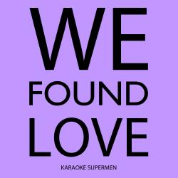 Cover image for We Found Love (Karaoke Version)