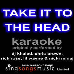 Cover image for Take It to the Head (Originally Performed By Dj Khaled, Chris Brown, Rick Ross, Lil Wayne & Nicki Minaj) [Karaoke Audio Version]