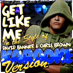 Cover image for Get Like Me (In the Style of David Banner and Chris Brown) [Karaoke Version]