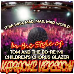 Cover image for It's a Mad, Mad, Mad, Mad World (In the Style of Tom and the Do-Re-Mi Children's Chorus Glazer) [Karaoke Version]