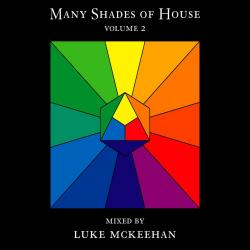 Cover image for Many Shades of House Vol. 2 Mixed By Luke Mckeehan