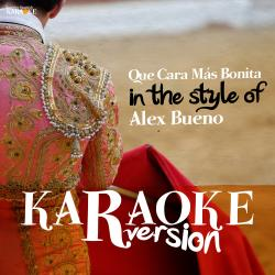 Cover image for Que Cara Más Bonita (In the Style of Alex Bueno) [Karaoke Version] - Single