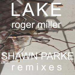 Cover image for Roger Miller - Shawn Parke Remixes EP