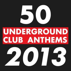 Cover image for 50 Underground Club Anthems 2013