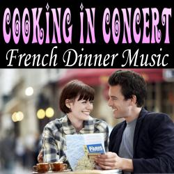Cover image for Cooking in Concert - French Dinner Music