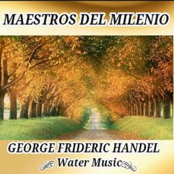 Cover image for George Frideric Handel, Water Music - Maestros del Milenio